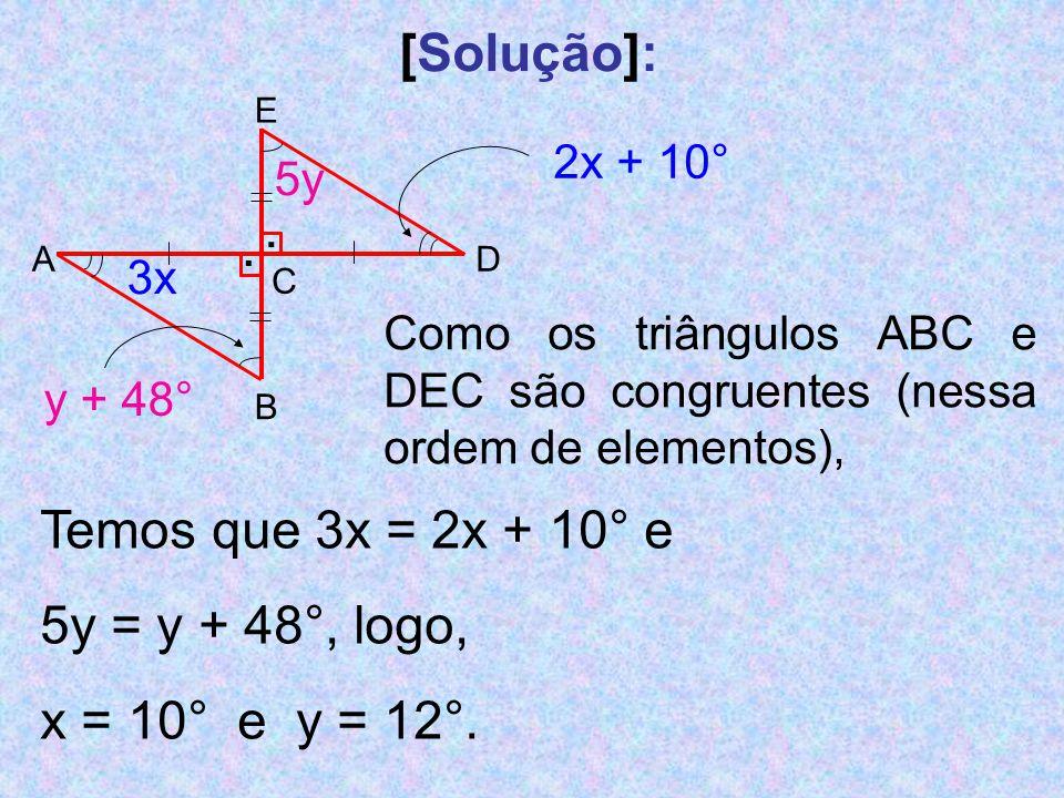 [Solução]: . Temos que 3x = 2x + 10° e 5y = y + 48°, logo,